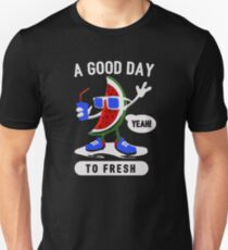 A Good Day To Fresh Unisex T-Shirt