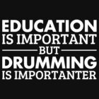 Drumming is Importanter!  by mebyme