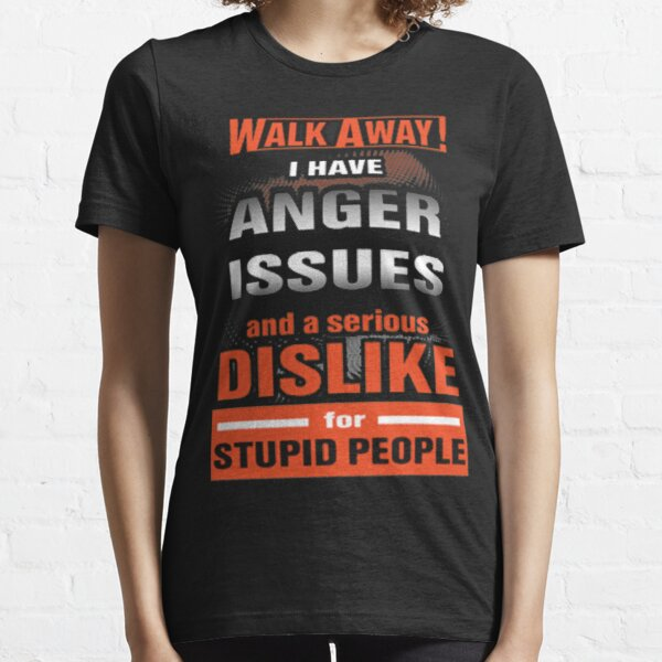 i have anger issues Essential T-Shirt