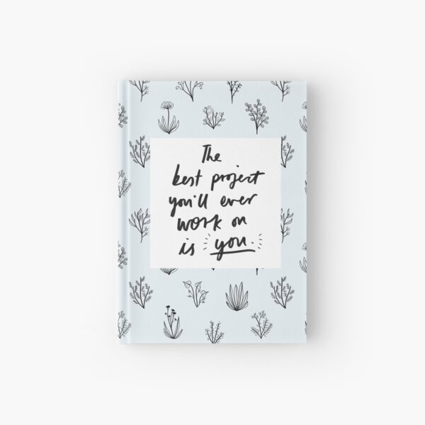 The Best Project You'll Ever Work On Is You - Designed & Illustrated by Laura Tubb Hardcover Journal