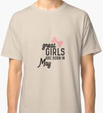 Great Girls are born in May Rh67g Classic T-Shirt