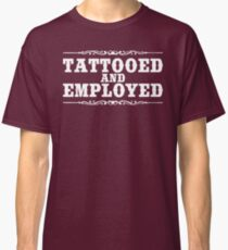 TATTOOED AND EMPLOYED Classic T-Shirt