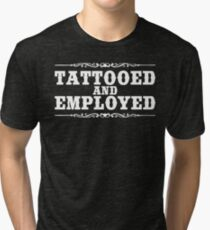 TATTOOED AND EMPLOYED Tri-blend T-Shirt