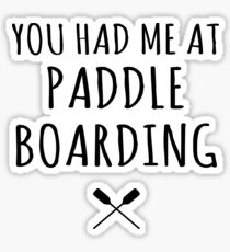 You Had Me at Paddleboarding SUP Shirt Stand Up Paddle Boards Sticker