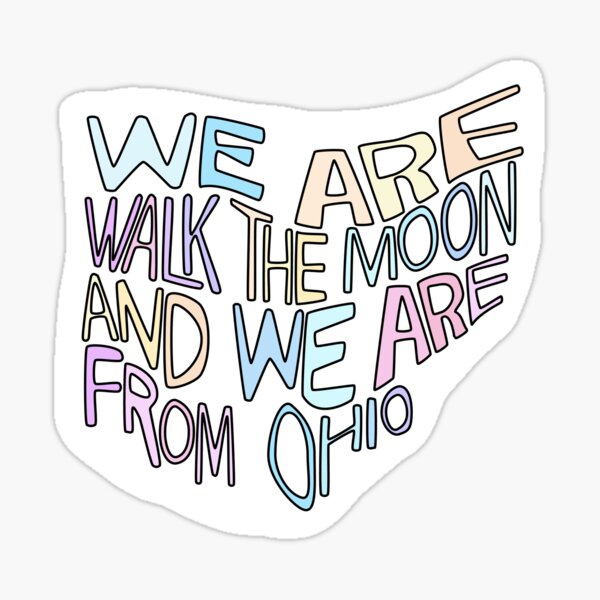We Are Walk The Moon And We Are From Ohio Sticker