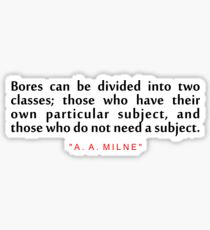 """Bores can be... """"A. A. Milne"""" Inspirational Quote Sticker"""