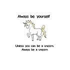 Always Be Yourself - Unicorn by Cathie Tranent