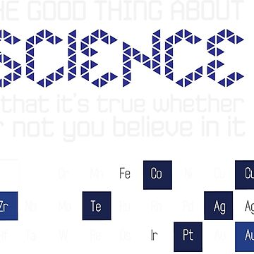The Good Thing About Science is That it's True Whether or Not You Believe in It by she-fi