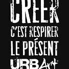 « UrbArt® - Créer c'est respirer le présent » par UrbArt
