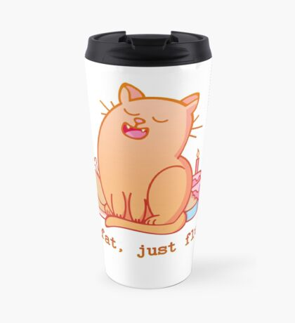 Not fat, just fluffy Travel Mug