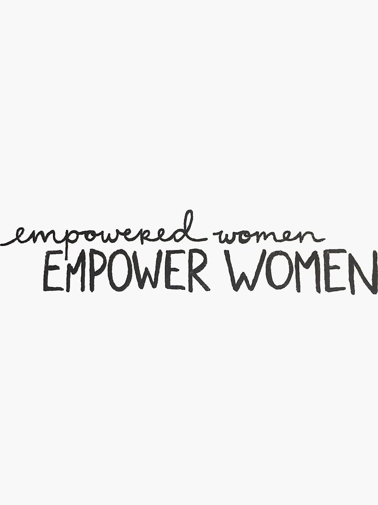 Empowered Women Empower Women von leeschmidtay
