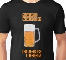 Save water - drink beer Unisex T-Shirt