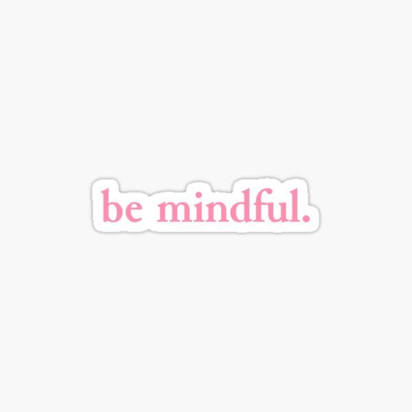 """""""be mindful."""" pink graphic Sticker"""