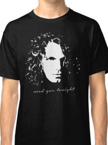Need You Tonight Classic T-Shirt