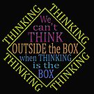THINKING IS the BOX by TeaseTees