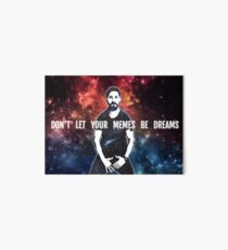 Don't Let Your Memes Be Dreams Art Board Print