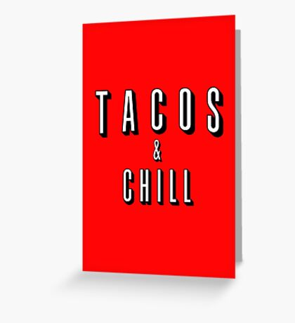 TACO's and CHILL Greeting Card