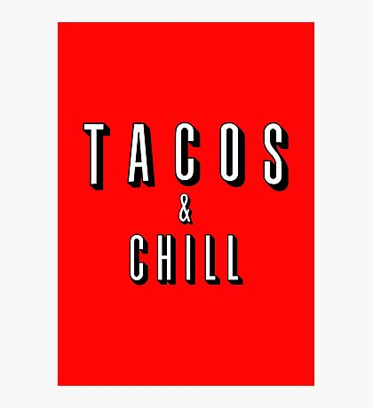 TACO's and CHILL Photographic Print