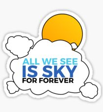 All We See Is Sky Sticker