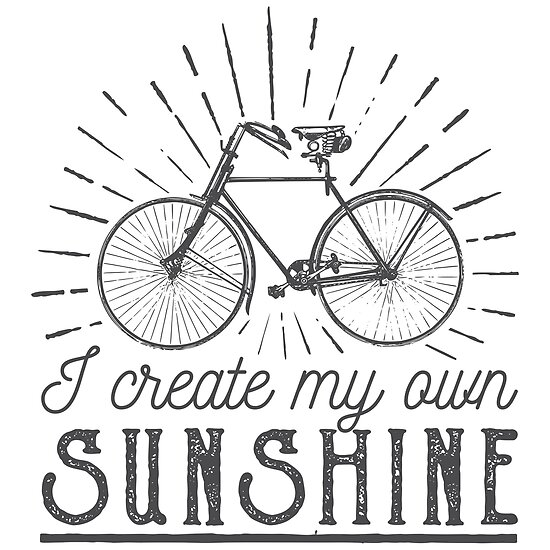 Bike Quotes Custom I Create My Own Sunshine Bike Quotes Posters By Goodspy Redbubble