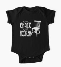Not My Chair Not My Problem One Piece - Short Sleeve