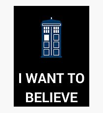 I Want To Believe - Doctor Photographic Print