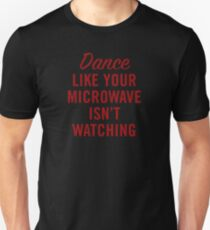 DANCE LIKE YOUR MICROWAVE ISN'T WATCHING (RED) Unisex T-Shirt