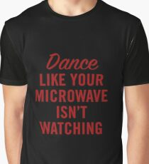 DANCE LIKE YOUR MICROWAVE ISN'T WATCHING (RED) Graphic T-Shirt