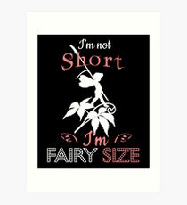 I'm Not Short - I'm Fairy Size T Shirt Art Print