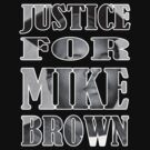 JUSTICE FOR MIKE BROWN #NOJUSTICENOPEACE by Blondieloot