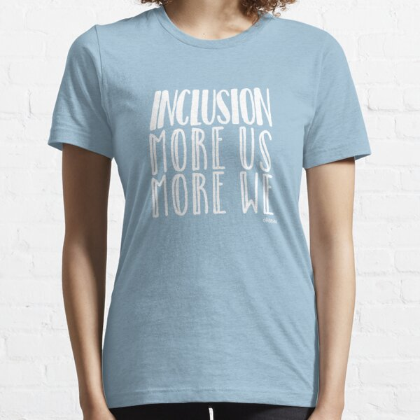 Inclusion, More US More WE blue background white font Essential T-Shirt