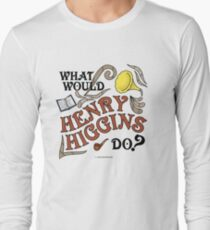 What Would Henry Higgins Do? T-Shirt