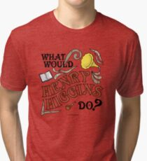 What Would Henry Higgins Do? Tri-blend T-Shirt