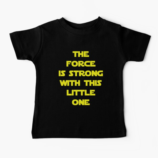 The Force Baby T-Shirt