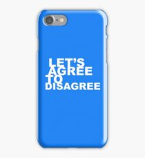 Lets agree to disagree iPhone Case/Skin