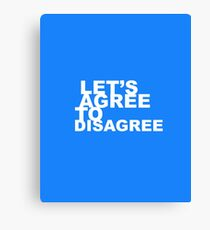 Lets agree to disagree Canvas Print