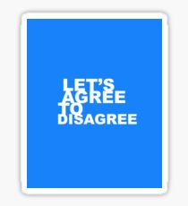 Lets agree to disagree Sticker