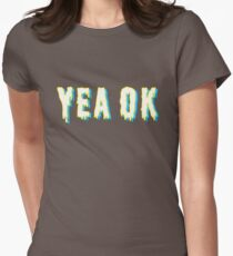 yea ok Womens Fitted T-Shirt