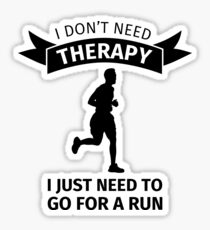 I don't need therapy I just need to go for a run Sticker