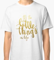 Little things - gold lettering Classic T-Shirt
