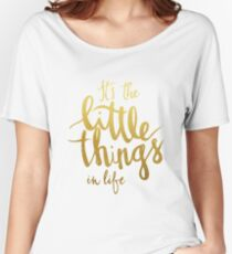 Little things - gold lettering Women's Relaxed Fit T-Shirt