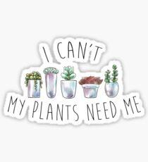 Ich kann meine Pflanzen nicht brauchen Sticker