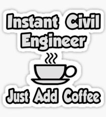 Instant Civil Engineer ... Just Add Coffee Sticker