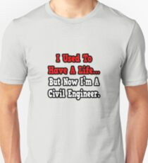 I Used To Have A Life, Now I'm A Civil Engineer Unisex T-Shirt