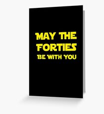 May The Forties Be With You Greeting Card