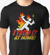 I Tried It At Home! Unisex T-Shirt