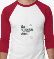Astronauts are born in August Rtw1w T-Shirt