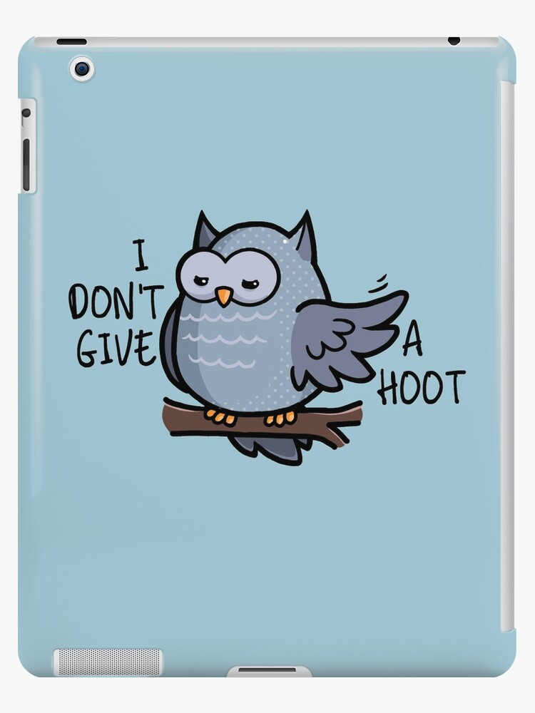 I Dont Give A Hoot Owl Puns Ipad Cases Skins By Yampuff