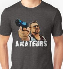 Amateurs- the big lebowski T-Shirt