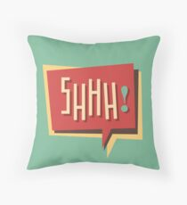 Shhh! (Shut Up) Throw Pillow